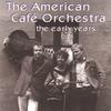The American Cafe Orchestra: the early years